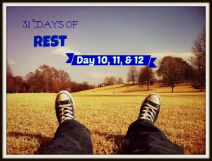 31 Days of Rest Day 10 11 12